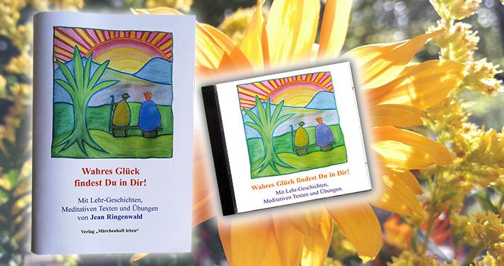 Wahres Glück finden - Lehrgeschichten, Meditative Texten und Übungen